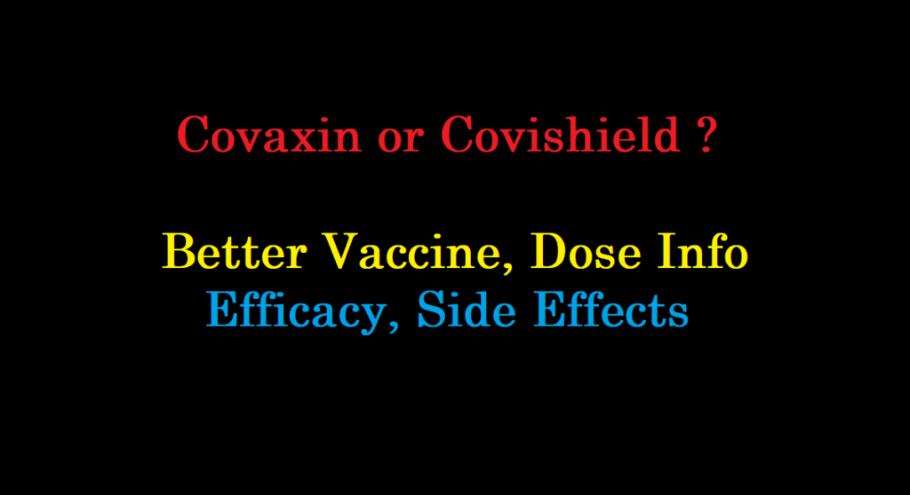 Covaxin or Covishield ? Better Vaccine, Dose Info, Efficacy, Side Effects