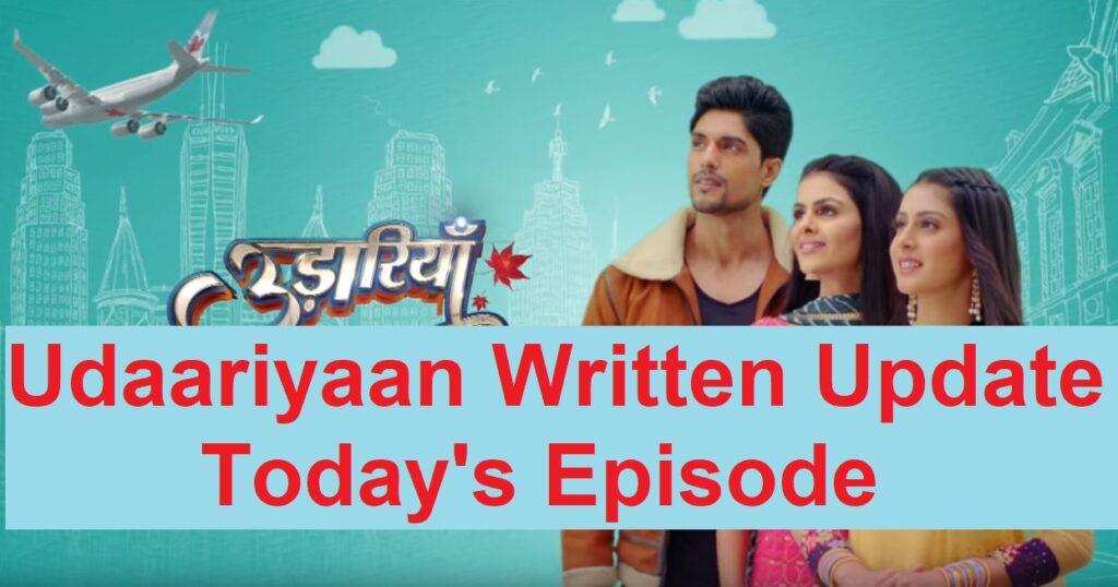 Udaariyaan 2nd July 2021 Written Update Episode 93 Details Online